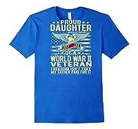 Freedom Isn't Free Proud Daughter Of A World War 2 Veteran Shirts Royal Blue