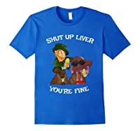 Shut Up Liver Youre Fine St Patricks Day Gifts Shirts Royal Blue