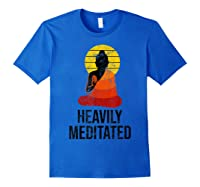 Funny Yoga Quote For Heavily Over Meditated Buddha Shirts Royal Blue