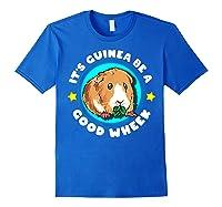 It\\\'s Guinea Be A Good Wheek   Cute Cavy Gift   Guinea Pig T-shirt Royal Blue