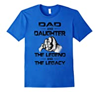 Dad And Daughter The Legend And The Legacy Shirts Royal Blue