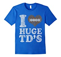 Football I Love Huge Td's Funny Quotes Humor Sayings Shirts Royal Blue
