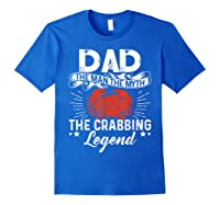 Dad The Man The Myth The Crabbing Legend Fathers Day Shirts Royal Blue