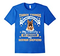 Three Things You Don\\\'t Mess With My German Shepherd T-shirt Royal Blue