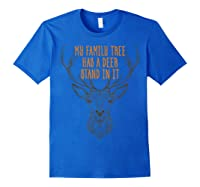 My Family Tree Has A Deer Stand In I Buck Hunting Shirts Royal Blue