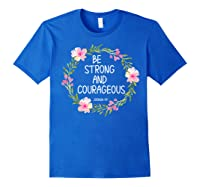 Inspirational, Be Strong And Courageous Faith S Shirts Royal Blue