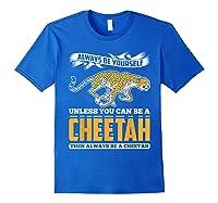 Cheetah Cheetah Tshrirt Always Be Yourself Shirts Royal Blue