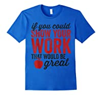 Funny Math Tea If You Could Just Show Your Work Shirts Royal Blue