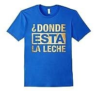 Donde Esta La Leche Where Is The Milk Shirts Royal Blue