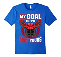 My Goal Is To Deny Yours Lacrosse Goalie & Defender T-shirt Royal Blue