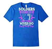 Soldiers Don't Brag Their Wives Do Proud Army Wife Gift Shirts Royal Blue