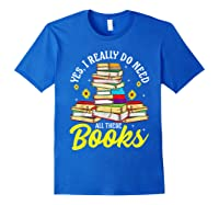 Yes, I Really Do Need All These Books Bookworm Reader T-shirt Royal Blue