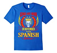 Kings Are Born In November With Spanish Blood Shirts Royal Blue