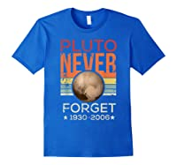 Pluto Never Forget 1930 - 2006 Space Vintage Lover Gift T-shirt Royal Blue