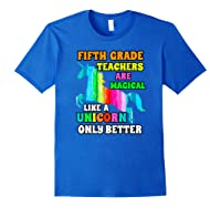 Fifth Grade Teas Are Magical Like A Unicorn Only Better Shirts Royal Blue