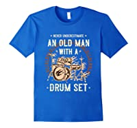 Never Underestimate An Old Man With A Drum Set Drummer Shirts Royal Blue
