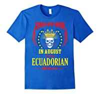 Kings Are Born In August With Ecuadorian Blood Shirts Royal Blue