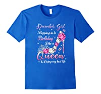 December Girl Stepping Into My Birthday Like A Queen Gifts Shirts Royal Blue