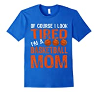 Basketball Player Mom Funny Mother Of Course I\\\'m Tired T-shirt Royal Blue