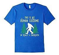 This Is My Human Costume I'm Really A Sasquatch Shirts Royal Blue