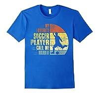 Vintage My Favorite Soccer Player Calls Me Mamaw Shirts Royal Blue