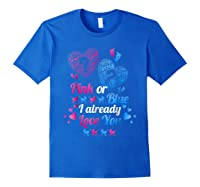 Gender Reveal   Pink Or Blue I Already Love You T Shirts Royal Blue