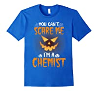You Can\\\'t Scare Me I\\\'m A Chemist Halloween Shirt T-shirt Royal Blue