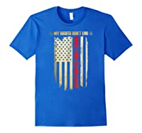 My Rights Don't End Where Your Feelings Begin Shirts Royal Blue