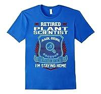 Retired Plant Scientist Staying Home Retiret Tshirt Royal Blue