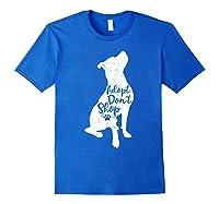 Adopt Don't Shop Rescue Pitbull Dog Breed Pit Bull Mom Gift Shirts Royal Blue