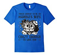 Tough Enough To Be An Asshole\\\'s Wife Crazy To Love Him Gifts T-shirt Royal Blue
