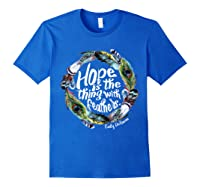 Hope Is The Thing With Thers Em Dickinson Shirts Royal Blue