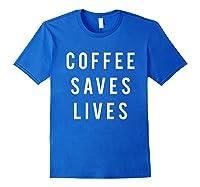 Coffee Saves Lives Shirts Royal Blue