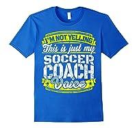 Funny Soccer Coach Soccer Coach Saying Voice Shirts Royal Blue