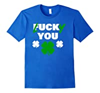 Lucky You Fuck You Funny St Patrick Day Shirts Royal Blue