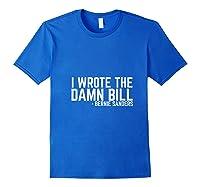 I Wrote The Damn Bill Bernie Sanders 2020 Debate Quote Shirts Royal Blue