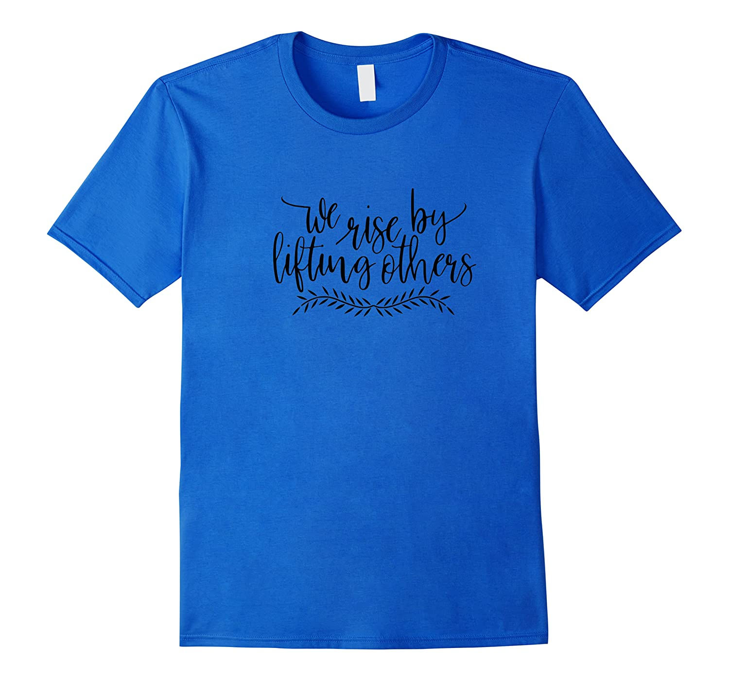 We Rise By Lifting Others Good Soul Swag Shirts
