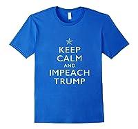Keep Calm And Impeach Trump T Shirt Royal Blue