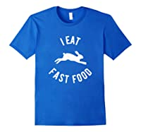 Rabbit Hunting Shirt I Eat Fast Food T Shirt Royal Blue