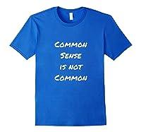 Common Sense Is Not Common Shirts Royal Blue