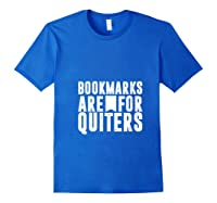Bookmarks Are For Quitters Gift For Book Lovers Shirts Royal Blue