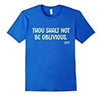 Thou Shalt Not Be Oblivious 2020 Liberal Voter Election T Shirt Royal Blue