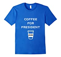Coffee For President 2020 Funny Presidential Election Day Tank Top Shirts Royal Blue