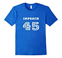 Impeach 45 Impeacht Anti Trump T Shirt Royal Blue