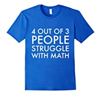 4 Out Of 3 People Struggle With Math T-shirt Geek Nerd Tee Royal Blue