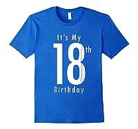 Its My 18th Birthday 18th Birthday Shirts Royal Blue