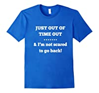 Just Out Of Time Out And I'm Not Scared To Go Back Premium T-shirt Royal Blue