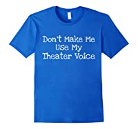 Don't Make Me Use My Theater Voice Shirts Royal Blue