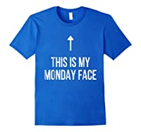 This Is My Monday Face - Funny Monday Shirt Royal Blue