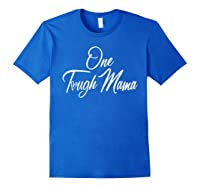One Tough Mama T Shirt Happy Mother S Day Gift For Mom Royal Blue